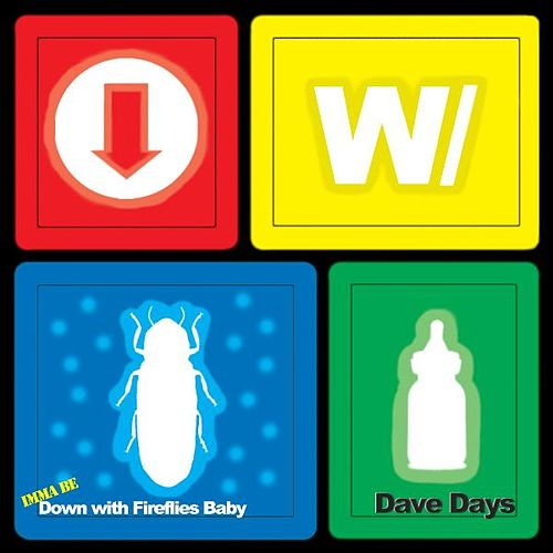 Imma Be Down With Fireflies Baby by Dave Days