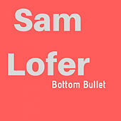 Bottom Bullet by Sam Lofer