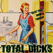 Fuck Your Mom Tonight von Total Dicks