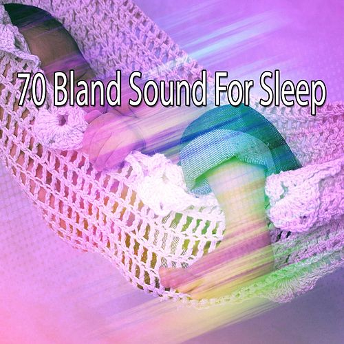 70 Bland Sound For Sleep by Lullaby Land