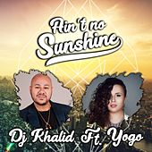 Ain't No Sunshine by Dj Khalid
