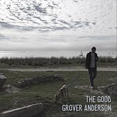 The Good by Grover Anderson