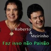 Faz Isso Não Paixão von Roberto E Meirinho