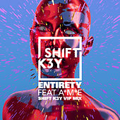 Entirety (VIP Remix) by Shift K3y