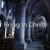 Bring In Christ de Musica Cristiana