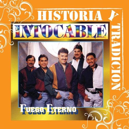 Historia Y Tradicion - Fuego Eterno by Intocable