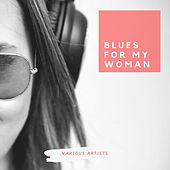 Blues for My Woman by Various Artists
