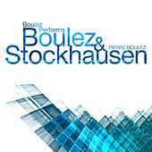 Boulez Performs Boulez & Stockhausen de Various Artists