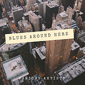 Blues around Here by Various Artists