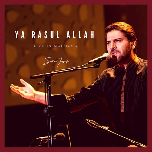 Ya Rasul Allah (Live in Morocco) by Sami Yusuf