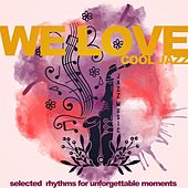 We Love Cool Jazz (Selected Rhythms for Unforgettable Moments) by Various Artists