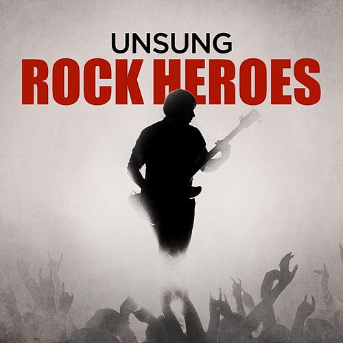 Unsung Rock Heroes by Various Artists