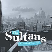 Let the Good Times Roll by The Sultans