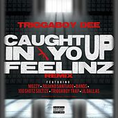 Caught up in Yo Feelinz (Remix) [feat. Mozzy, Juliano Santiago, Band$, 100 Shotz Soltize, Triggaboy Trap & Lil Dallas] von TriggaBoyDee