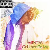 Get Used to Me by Witness