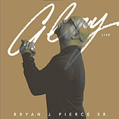 Glory (Live) by Bryan J. Pierce Sr.