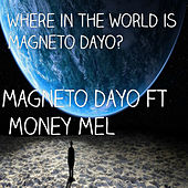 Where in the World is Magneto Dayo? by Magneto Dayo