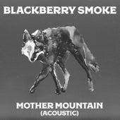 Mother Mountain by Blackberry Smoke