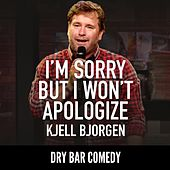 Dry Bar Comedy Presents Kjell Bjorgen: I'm Sorry but I Won't Apologize by Dry Bar Comedy
