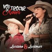 Vou Trocar de Amor by Luciano & Lucimar