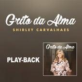 Grito da Alma (Playback) by Shirley Carvalhaes