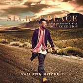 Secret Place (Live In South Africa/Deluxe) by VaShawn Mitchell