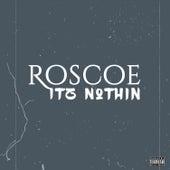 Itz Nothin by Roscoe