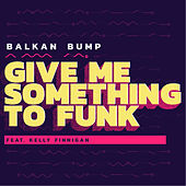 Give Me Something to Funk by Balkan Bump