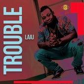 Trouble by Laaj