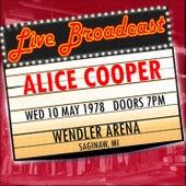 Live Broadcast -  10th May 1978 Wendler Arena, Saginaw Michigan de Alice Cooper