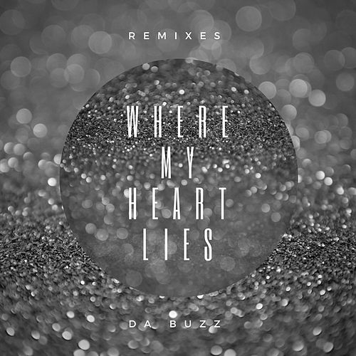 Where My Heart Lies (Remixes) by Da Buzz