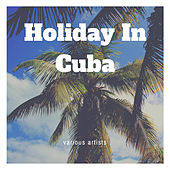 Holiday in Cuba von Various Artists