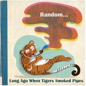 Long Ago When Tigers Smoked Pipes di Random