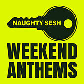 Naughty Sesh - Weekend Anthems by Various Artists