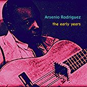 The Early Years by Arsenio Rodriguez