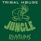 Tribal House 2: Jungle Rhythms by Various Artists