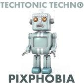 Techtonic Techno 1: Pixphobia von Various Artists