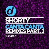 Canta Canta (Remixes, Pt. 3) by Shorty