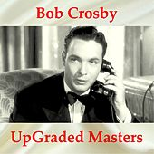 UpGraded Masters (All Tracks Remastered) by Bob Crosby
