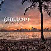 Chillout Dirty Beats by Deep Lounge
