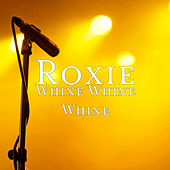 Whine Whine Whine di Roxie