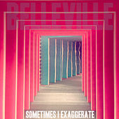 Sometimes I Exaggerate by Belleville