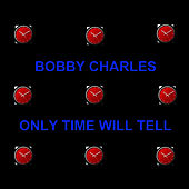 Only Time Will Tell by Bobby Charles