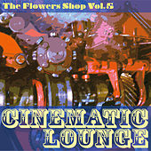 The Flowers Shop, Vol. 5 (Cinematic Lounge) by Various Artists