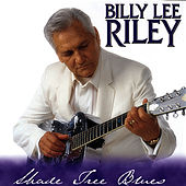 Shade Tree Blues by Billy Lee Riley