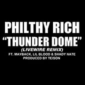 Thunder Dome (feat. Mayback, Lil Blood & Shady Nate)  [Livewire Remix] - Single von Philthy Rich
