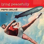 Lying Peacefully by Pepe Deluxé