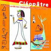 Cléopâtre, la vie d'une reine de légende de Various Artists