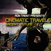 Cinematic Travels (Ancient/ Future) de Ron Trent
