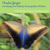 Nada Yoga: Invoking the Infinite Tranquility Within by Music For Meditation